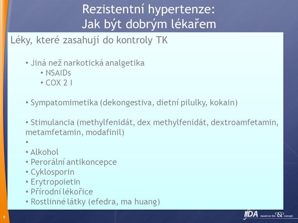 9 Rezistentní hypertenze: Jak být dobrým lékařem Léky, které zasahují do kontroly TK Jiná než narkotická analgetika NSAIDs COX 2 I Sympatomimetika (de