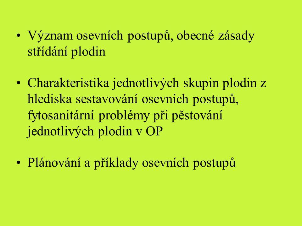 Význam osevních postupů, obecné zásady střídání plodin Charakteristika jednotlivých skupin plodin z hlediska sestavování osevních postupů, fytosanitár