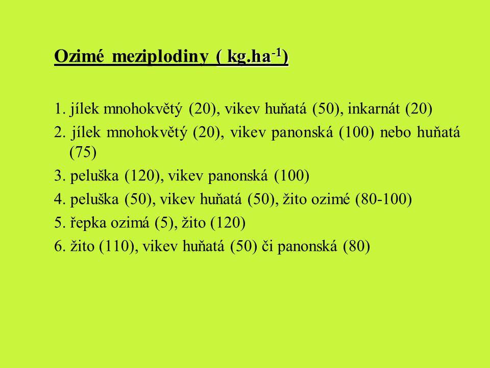 ( kg.ha -1 ) Ozimé meziplodiny ( kg.ha -1 ) 1. jílek mnohokvětý (20), vikev huňatá (50), inkarnát (20) 2. jílek mnohokvětý (20), vikev panonská (100)
