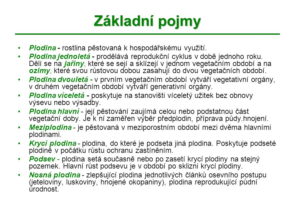 Základní pojmy Plodina - rostlina pěstovaná k hospodářskému využití. Plodina jednoletá - prodělává reprodukční cyklus v době jednoho roku. Dělí se na