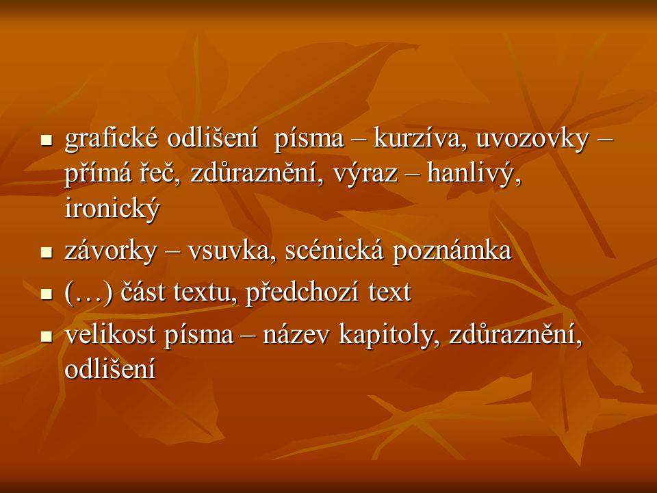 jazykové prostředky spisovný jazyk spisovný jazyk poetismy,citové zabarvená, archaismy, neologismy, slova historická, cizího původu poetismy,citové zabarvená, archaismy, neologismy, slova historická, cizího původu nespisovný jazyk – nářeční, slangová, argotická, vulgární, hanlivá, mazlivá nespisovný jazyk – nářeční, slangová, argotická, vulgární, hanlivá, mazlivá obrazná pojmenování – metafora, personifikace, metonymie obrazná pojmenování – metafora, personifikace, metonymie