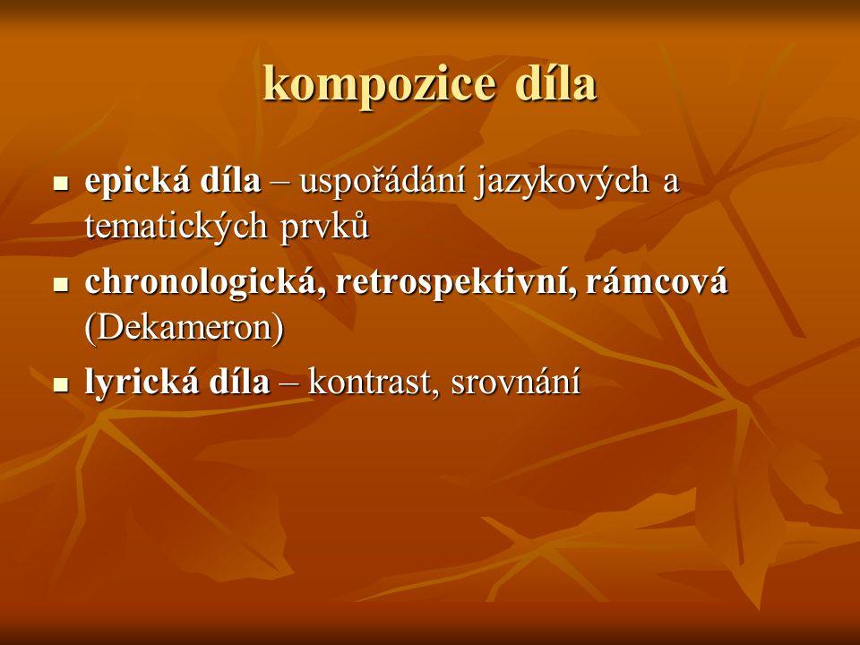 kompozice díla epická díla – uspořádání jazykových a tematických prvků epická díla – uspořádání jazykových a tematických prvků chronologická, retrospe