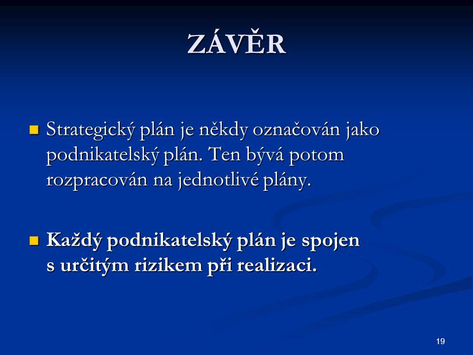 19 ZÁVĚR Strategický plán je někdy označován jako podnikatelský plán. Ten bývá potom rozpracován na jednotlivé plány. Strategický plán je někdy označo