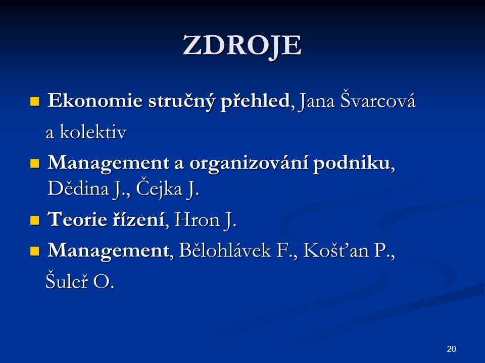 20 ZDROJE Ekonomie stručný přehled, Jana Švarcová Ekonomie stručný přehled, Jana Švarcová a kolektiv a kolektiv Management a organizování podniku, Děd