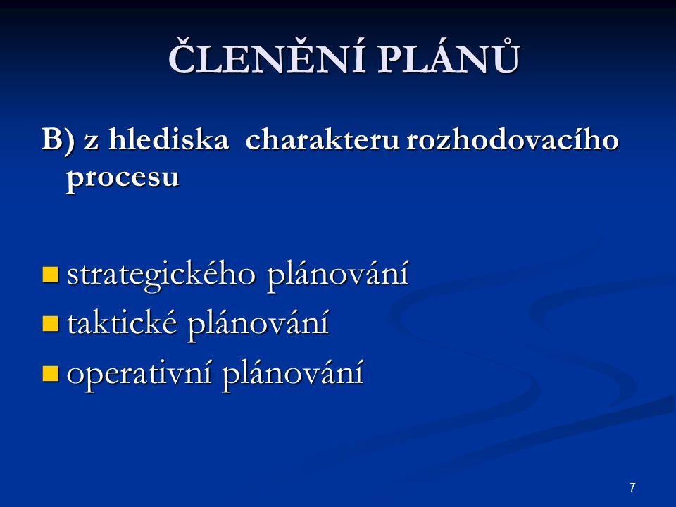 7 ČLENĚNÍ PLÁNŮ B) z hlediska charakteru rozhodovacího procesu strategického plánování strategického plánování taktické plánování taktické plánování o