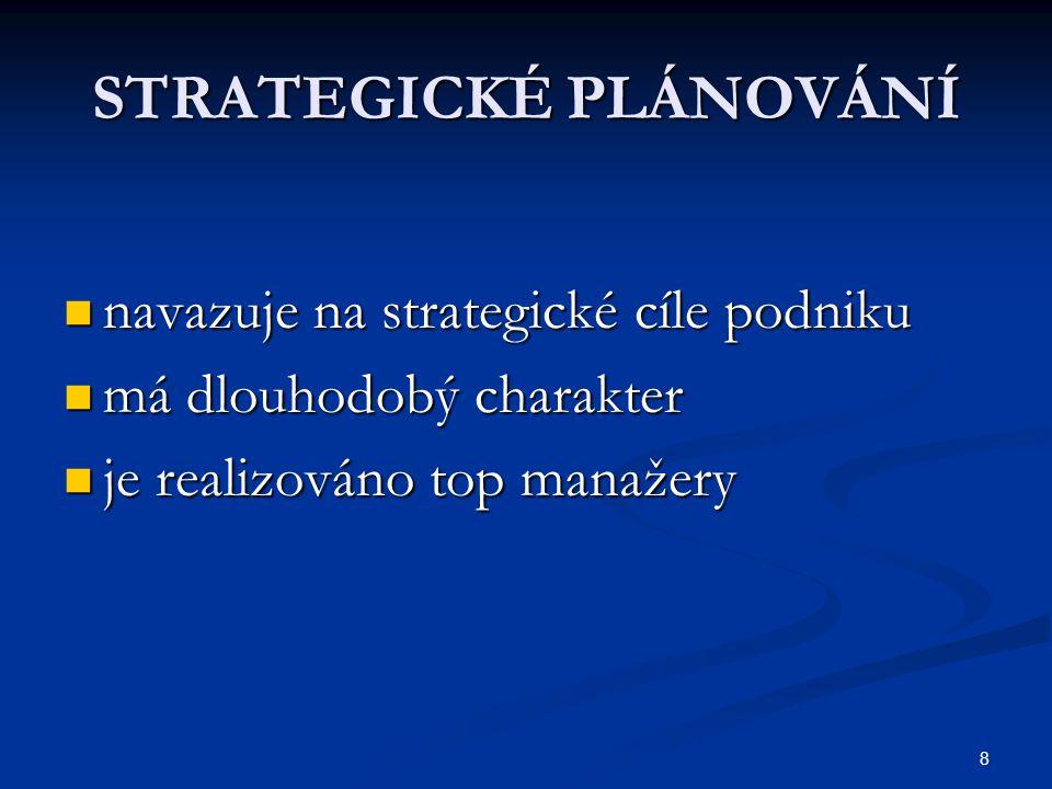 8 STRATEGICKÉ PLÁNOVÁNÍ navazuje na strategické cíle podniku navazuje na strategické cíle podniku má dlouhodobý charakter má dlouhodobý charakter je r