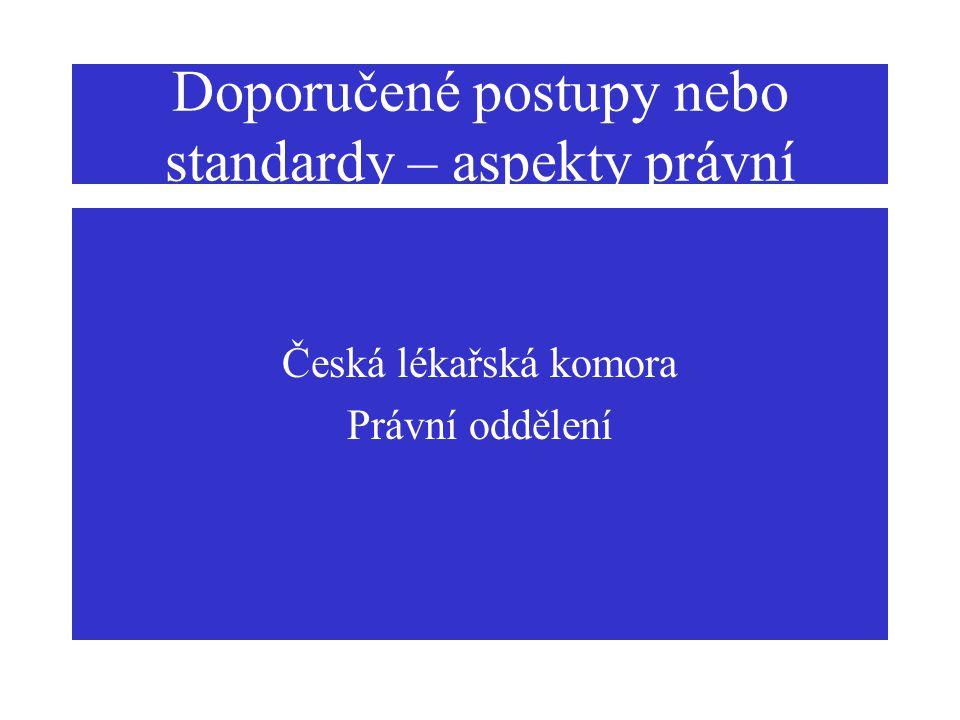 Doporučené postupy nebo standardy – aspekty právní Česká lékařská komora Právní oddělení
