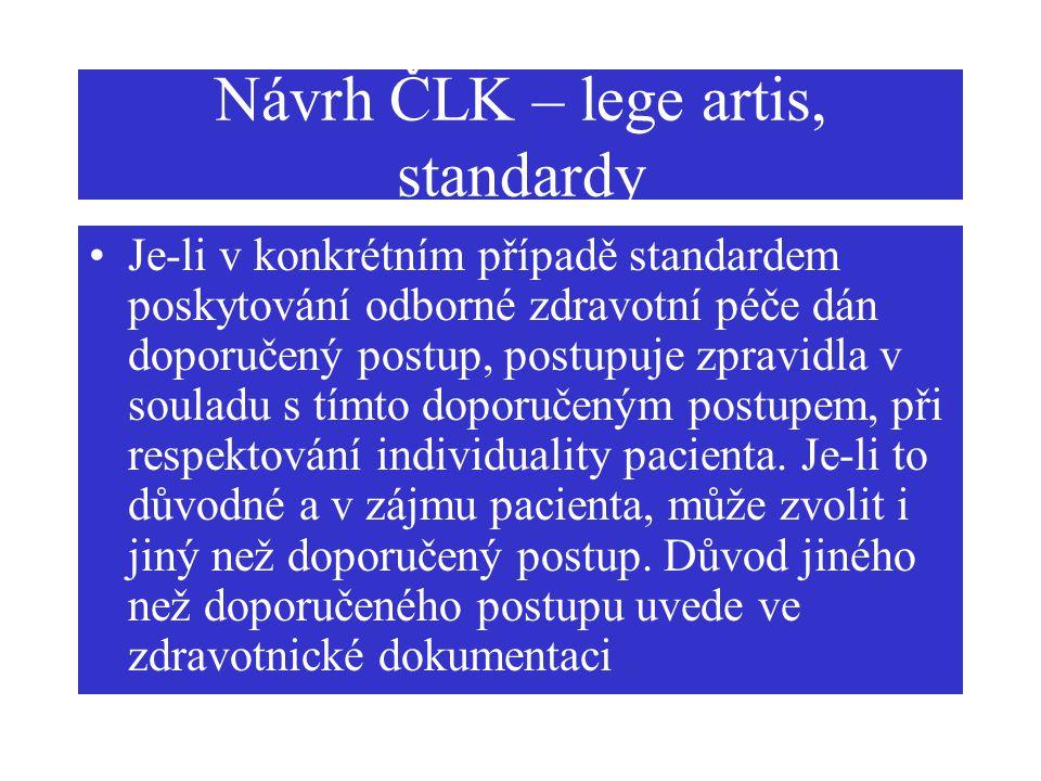 Návrh ČLK – lege artis, standardy Je-li v konkrétním případě standardem poskytování odborné zdravotní péče dán doporučený postup, postupuje zpravidla