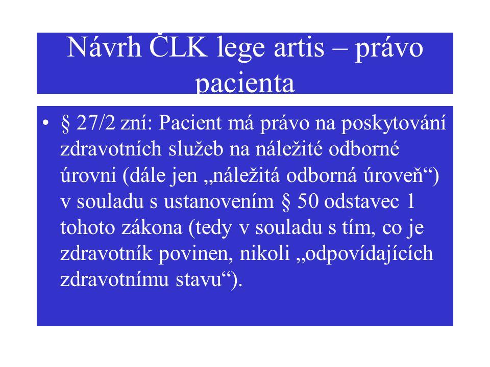 """Návrh ČLK lege artis – právo pacienta § 27/2 zní: Pacient má právo na poskytování zdravotních služeb na náležité odborné úrovni (dále jen """"náležitá od"""