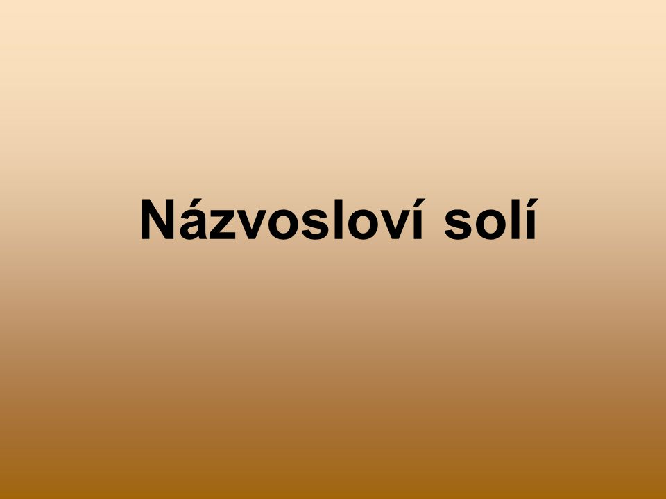 Definice a rozdělení solí Soli jsou chemické sloučeniny složené z kationtů kovů a aniontů zbytků kyselin.