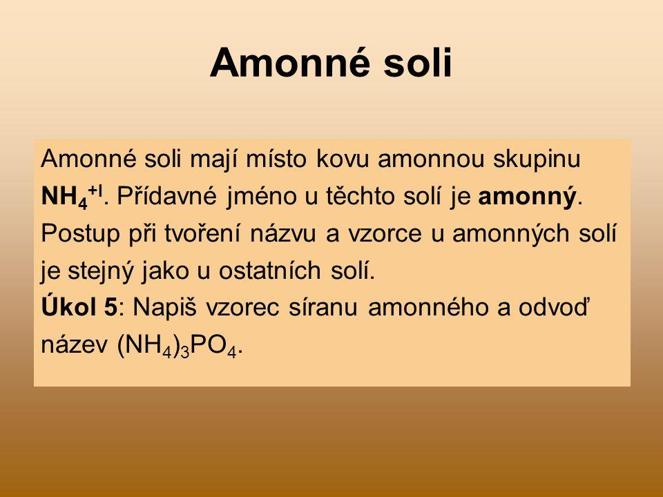 Amonné soli Amonné soli mají místo kovu amonnou skupinu NH 4 +I. Přídavné jméno u těchto solí je amonný. Postup při tvoření názvu a vzorce u amonných