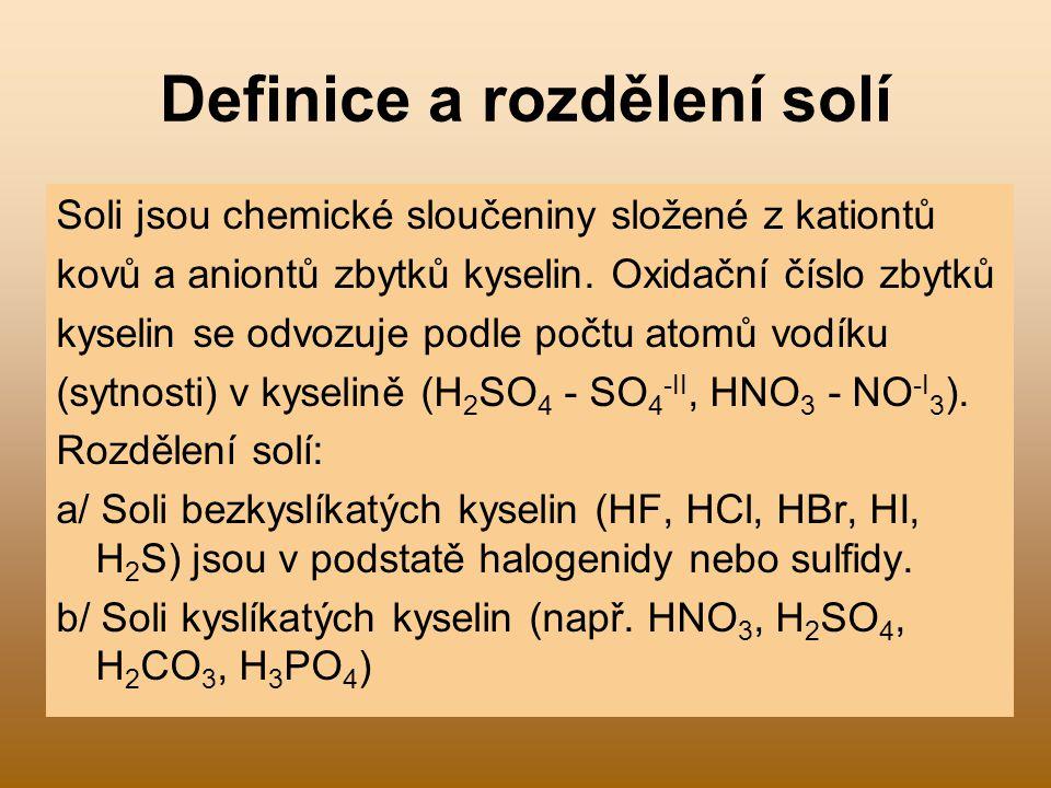 Názvosloví solí kyslíkatých kyselin Názvy solí kyslíkatých kyselin jsou složeny z podstatného jména odvozeného od kyseliny se zakončením -an (kyselina sírová - síran).