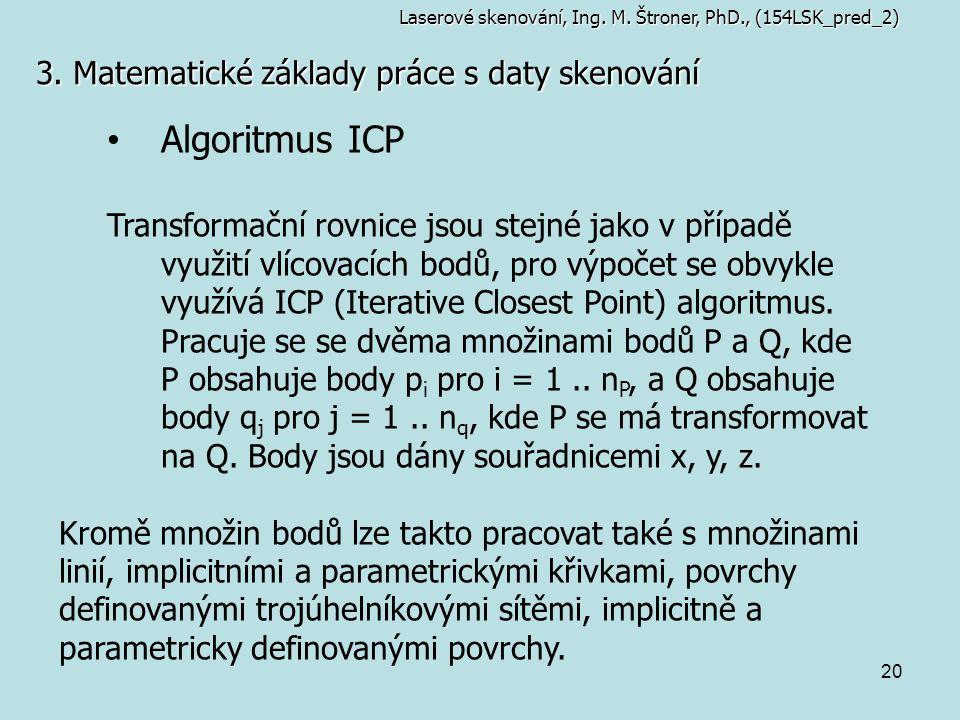 20 3. Matematické základy práce s daty skenování Laserové skenování, Ing. M. Štroner, PhD., (154LSK_pred_2) Algoritmus ICP Transformační rovnice jsou