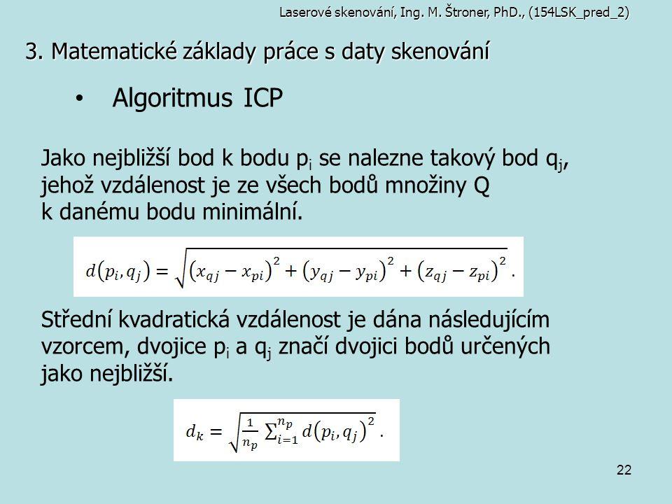 22 3. Matematické základy práce s daty skenování Laserové skenování, Ing. M. Štroner, PhD., (154LSK_pred_2) Algoritmus ICP Jako nejbližší bod k bodu p