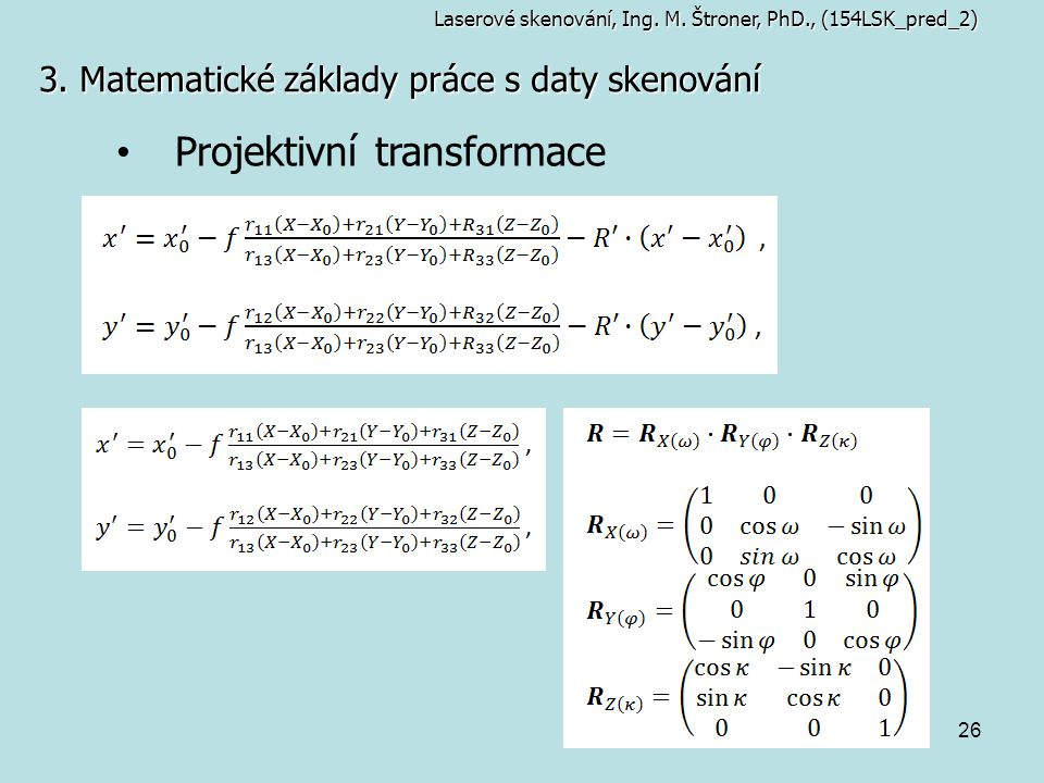 26 3. Matematické základy práce s daty skenování Laserové skenování, Ing. M. Štroner, PhD., (154LSK_pred_2) Projektivní transformace