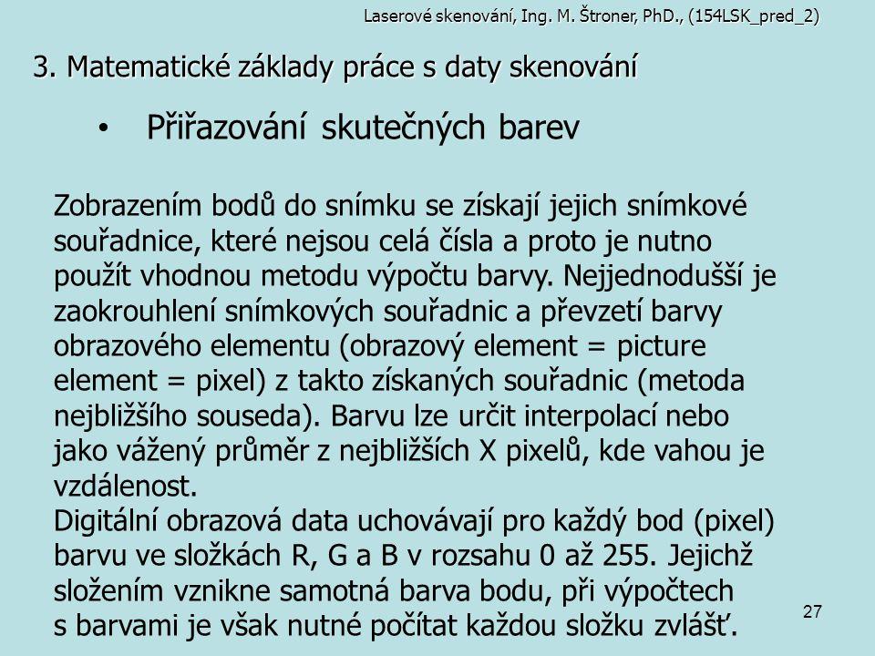 27 3. Matematické základy práce s daty skenování Laserové skenování, Ing. M. Štroner, PhD., (154LSK_pred_2) Přiřazování skutečných barev Zobrazením bo
