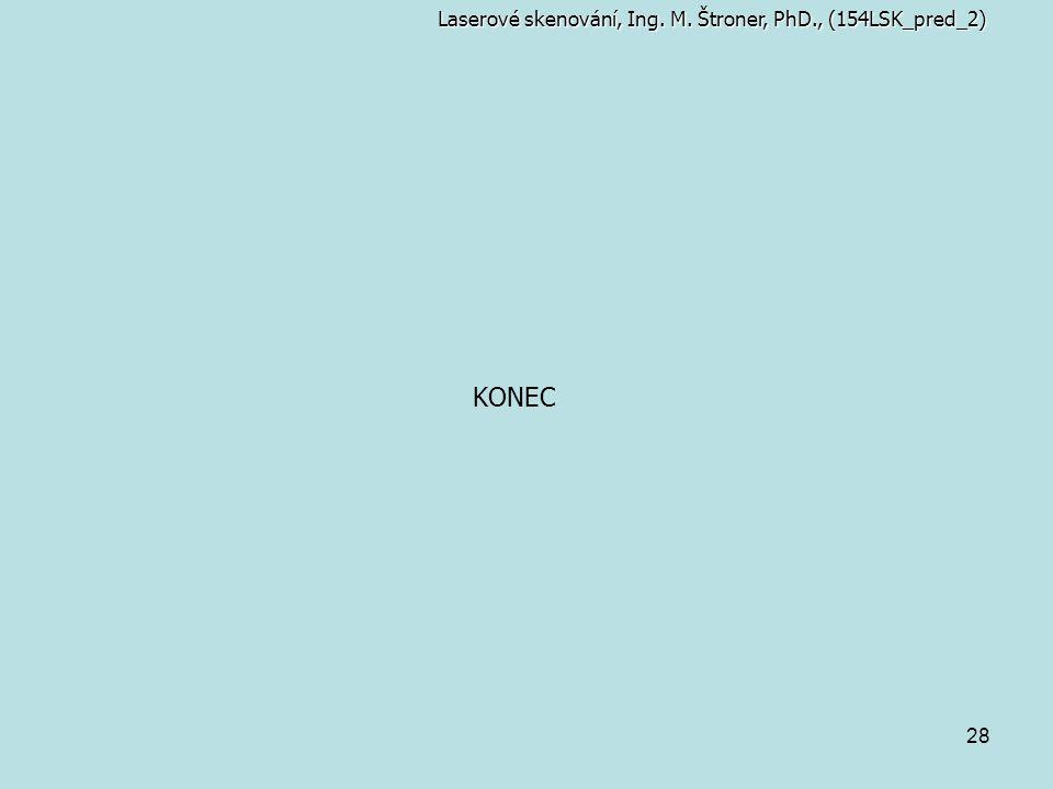 28 Laserové skenování, Ing. M. Štroner, PhD., (154LSK_pred_2) KONEC