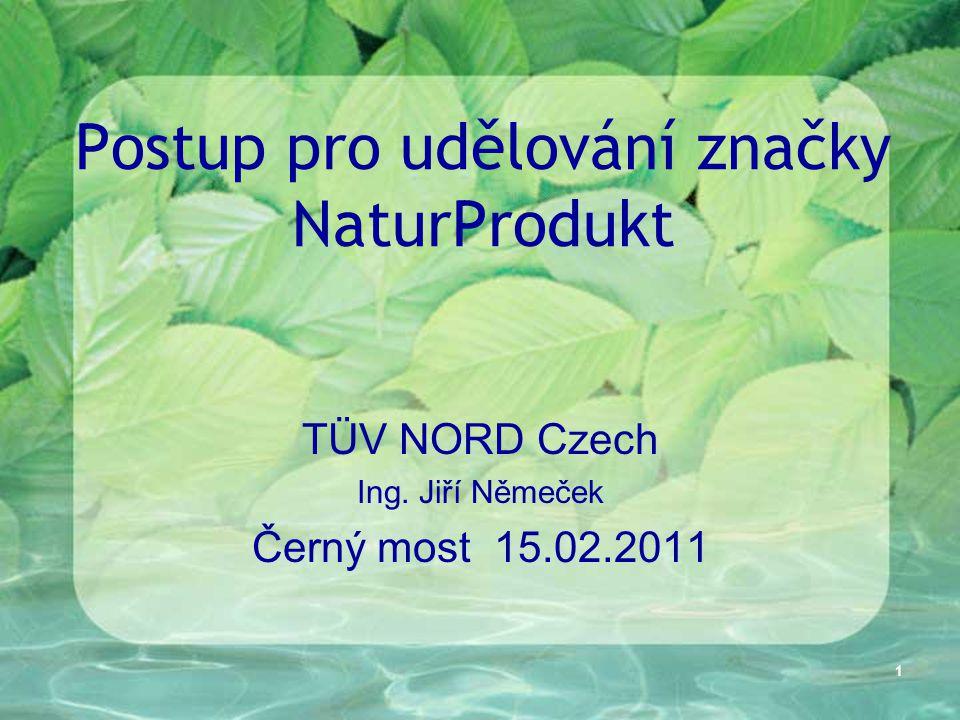 1 Postup pro udělování značky NaturProdukt TÜV NORD Czech Ing. Jiří Němeček Černý most 15.02.2011