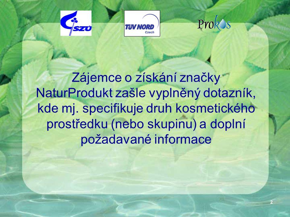 2 Zájemce o získání značky NaturProdukt zašle vyplněný dotazník, kde mj. specifikuje druh kosmetického prostředku (nebo skupinu) a doplní požadavané i