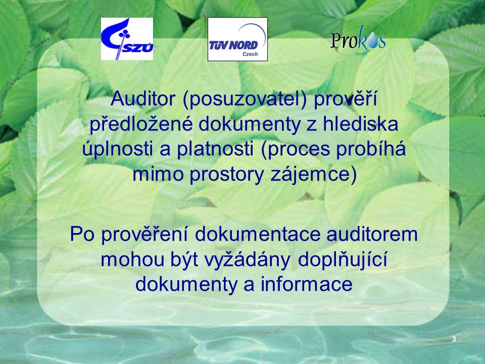 3 Auditor (posuzovatel) prověří předložené dokumenty z hlediska úplnosti a platnosti (proces probíhá mimo prostory zájemce) Po prověření dokumentace auditorem mohou být vyžádány doplňující dokumenty a informace