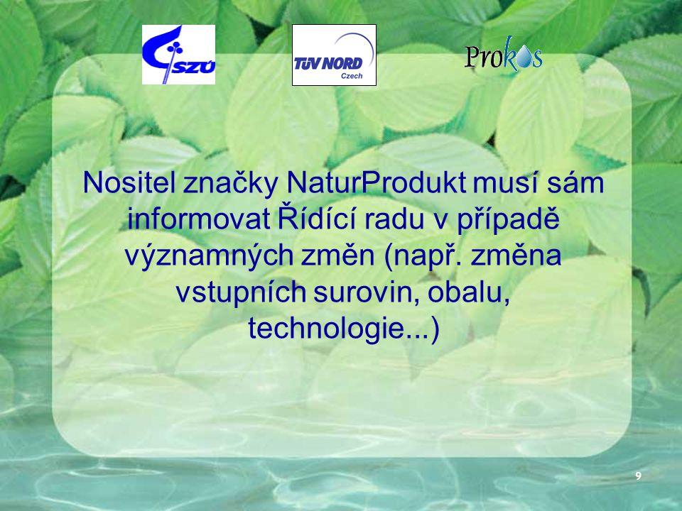 9 Nositel značky NaturProdukt musí sám informovat Řídící radu v případě významných změn (např. změna vstupních surovin, obalu, technologie...)