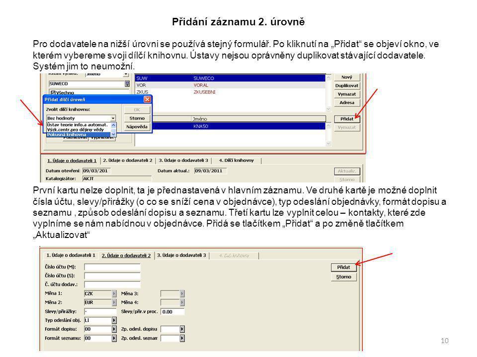 Přidání záznamu 2. úrovně Pro dodavatele na nižší úrovni se používá stejný formulář.