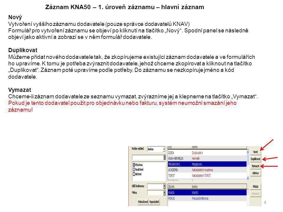 Záznam KNA50 – 1. úroveň záznamu – hlavní záznam Nový Vytvoření vyššího záznamu dodavatele (pouze správce dodavatelů KNAV) Formulář pro vytvoření zázn
