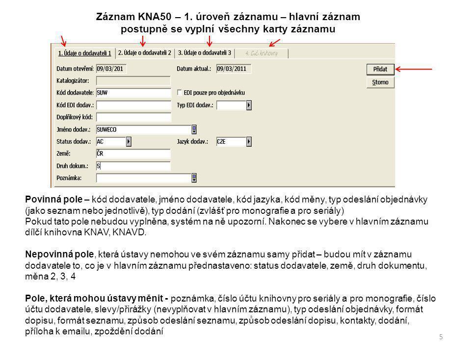Záznam KNA50 – 1. úroveň záznamu – hlavní záznam postupně se vyplní všechny karty záznamu Povinná pole – kód dodavatele, jméno dodavatele, kód jazyka,