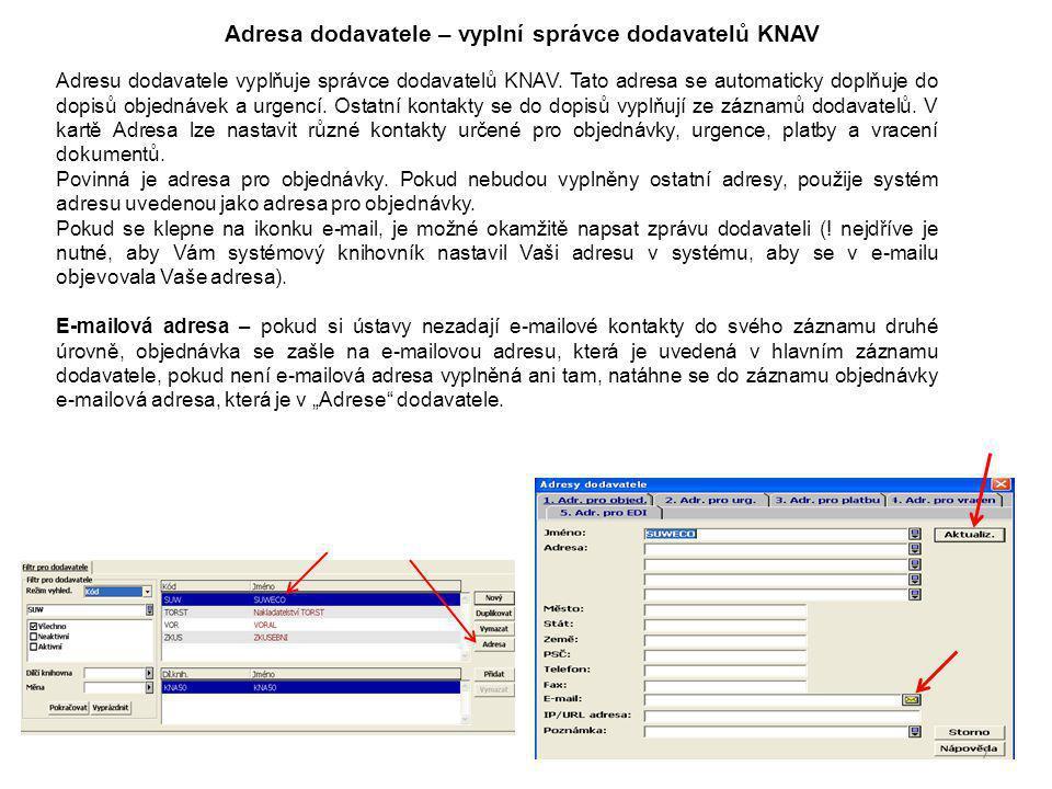 Adresa dodavatele – vyplní správce dodavatelů KNAV Adresu dodavatele vyplňuje správce dodavatelů KNAV. Tato adresa se automaticky doplňuje do dopisů o