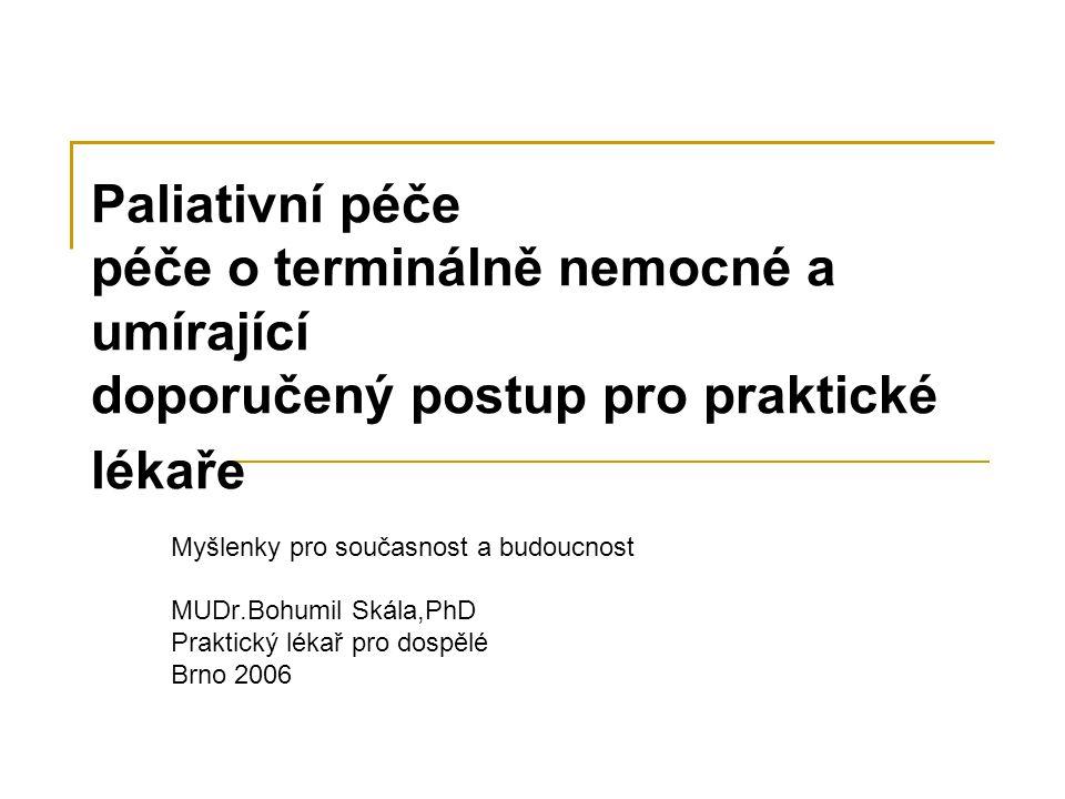 Paliativní péče péče o terminálně nemocné a umírající doporučený postup pro praktické lékaře Myšlenky pro současnost a budoucnost MUDr.Bohumil Skála,P