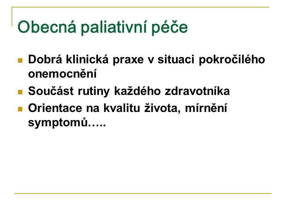 Obecná paliativní péče Dobrá klinická praxe v situaci pokročilého onemocnění Součást rutiny každého zdravotníka Orientace na kvalitu života, mírnění s