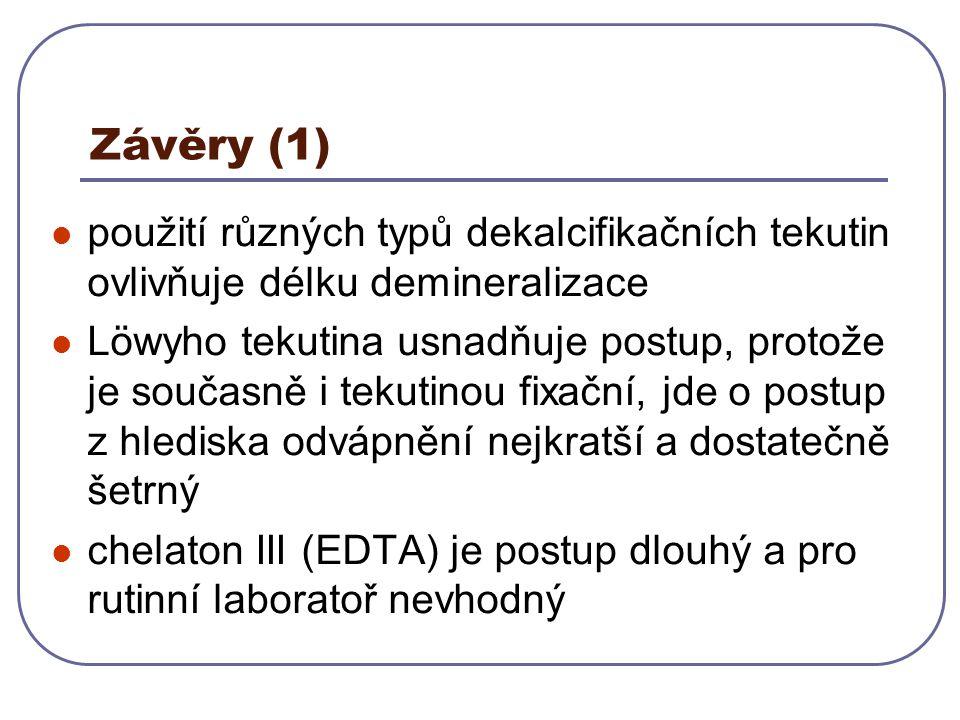 Závěry (1) použití různých typů dekalcifikačních tekutin ovlivňuje délku demineralizace Löwyho tekutina usnadňuje postup, protože je současně i tekuti