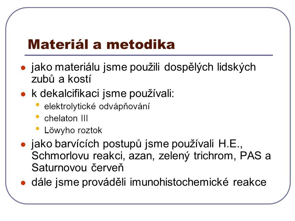 Materiál a metodika jako materiálu jsme použili dospělých lidských zubů a kostí k dekalcifikaci jsme používali: elektrolytické odvápňování chelaton II