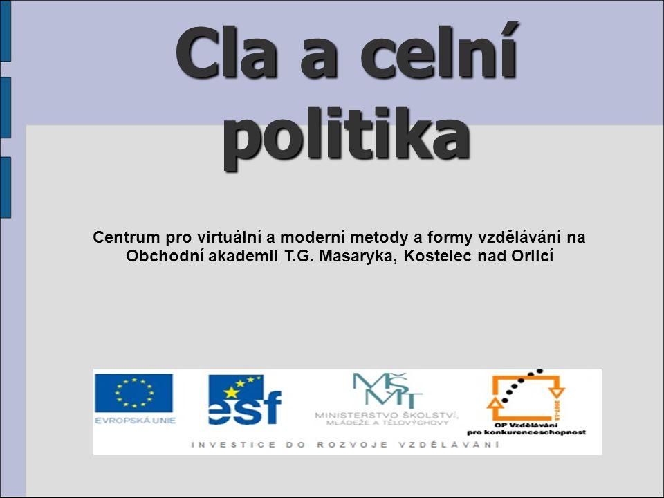 Cla a celní politika Centrum pro virtuální a moderní metody a formy vzdělávání na Obchodní akademii T.G.