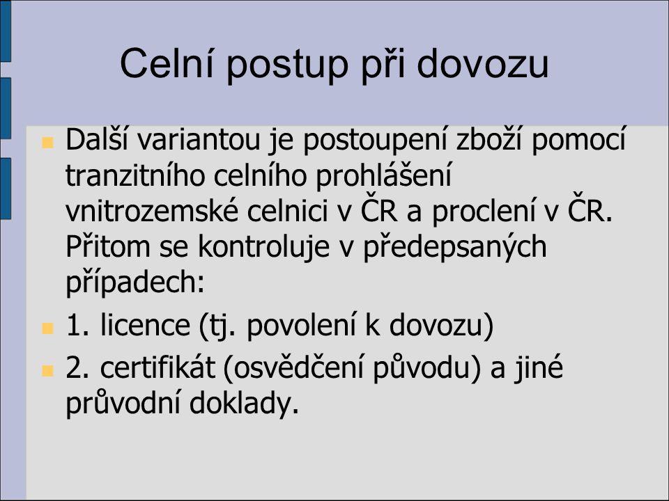 Celní postup při dovozu Další variantou je postoupení zboží pomocí tranzitního celního prohlášení vnitrozemské celnici v ČR a proclení v ČR.