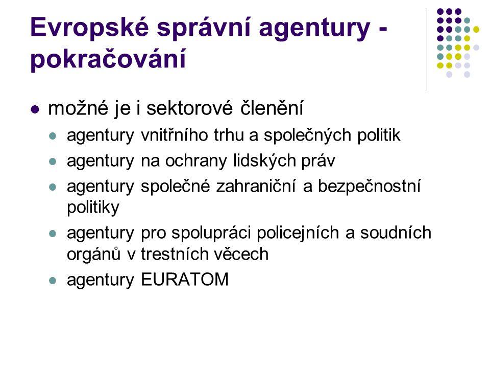 Evropské správní agentury - pokračování možné je i sektorové členění agentury vnitřního trhu a společných politik agentury na ochrany lidských práv agentury společné zahraniční a bezpečnostní politiky agentury pro spolupráci policejních a soudních orgánů v trestních věcech agentury EURATOM