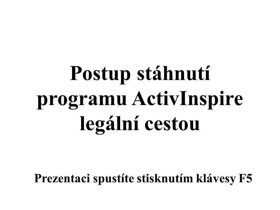 Postup stáhnutí programu ActivInspire legální cestou Prezentaci spustíte stisknutím klávesy F5