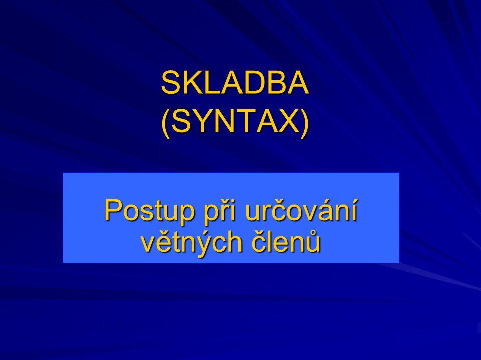 SKLADBA (SYNTAX) Postup při určování větných členů