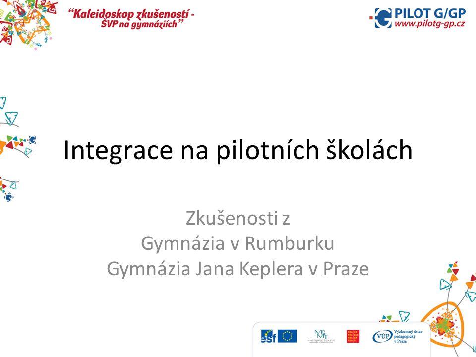 Integrace na pilotních školách Zkušenosti z Gymnázia v Rumburku Gymnázia Jana Keplera v Praze