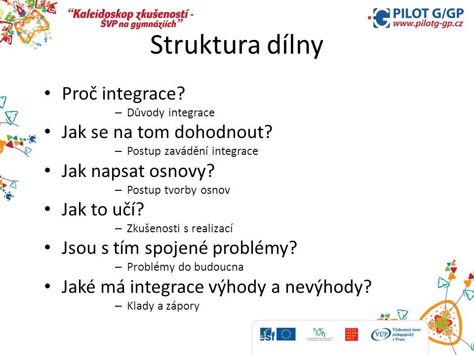 Struktura dílny Proč integrace.– Důvody integrace Jak se na tom dohodnout.