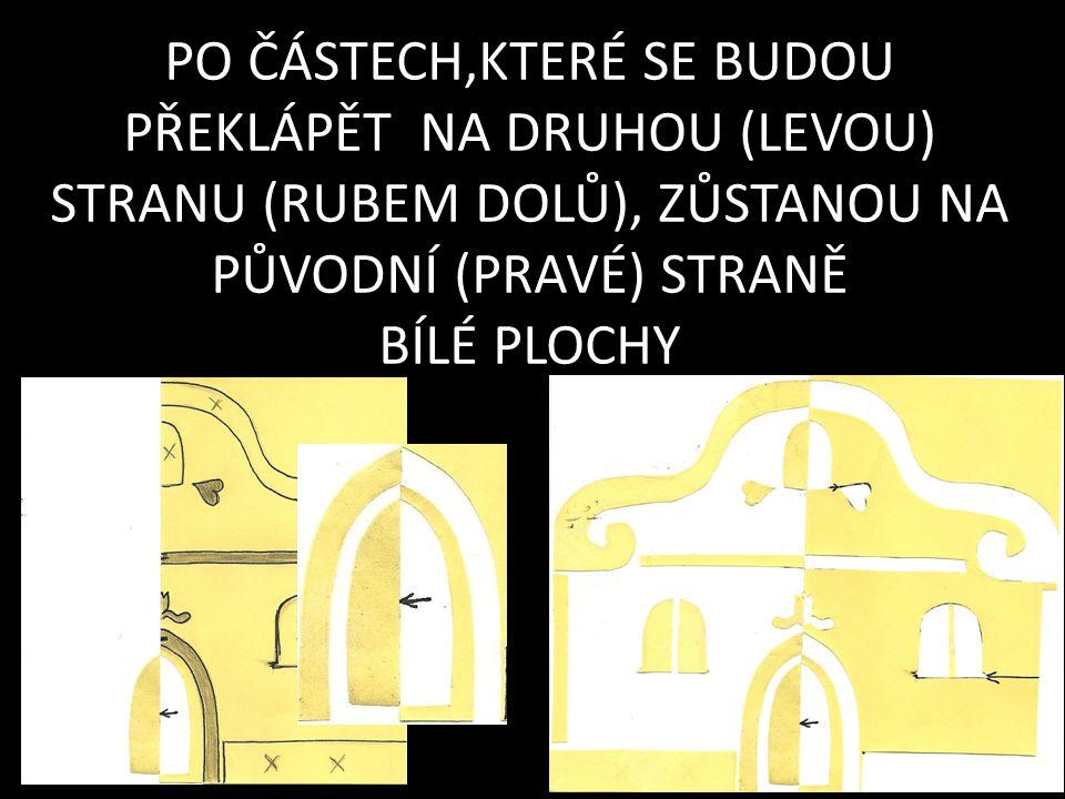 PO ČÁSTECH,KTERÉ SE BUDOU PŘEKLÁPĚT NA DRUHOU (LEVOU) STRANU (RUBEM DOLŮ), ZŮSTANOU NA PŮVODNÍ (PRAVÉ) STRANĚ BÍLÉ PLOCHY