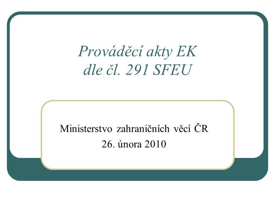 Prováděcí akty EK dle čl. 291 SFEU Ministerstvo zahraničních věcí ČR 26. února 2010