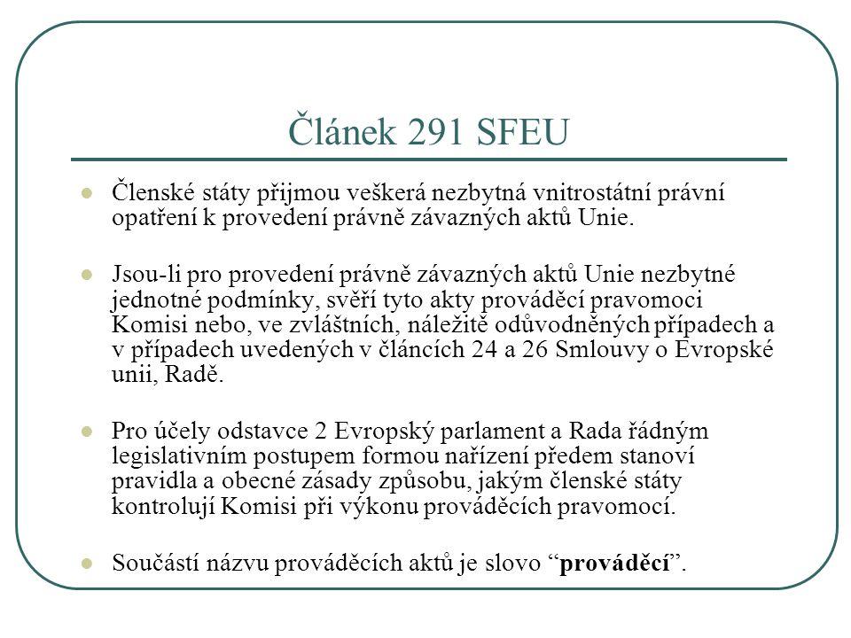 Článek 291 SFEU Členské státy přijmou veškerá nezbytná vnitrostátní právní opatření k provedení právně závazných aktů Unie. Jsou-li pro provedení práv