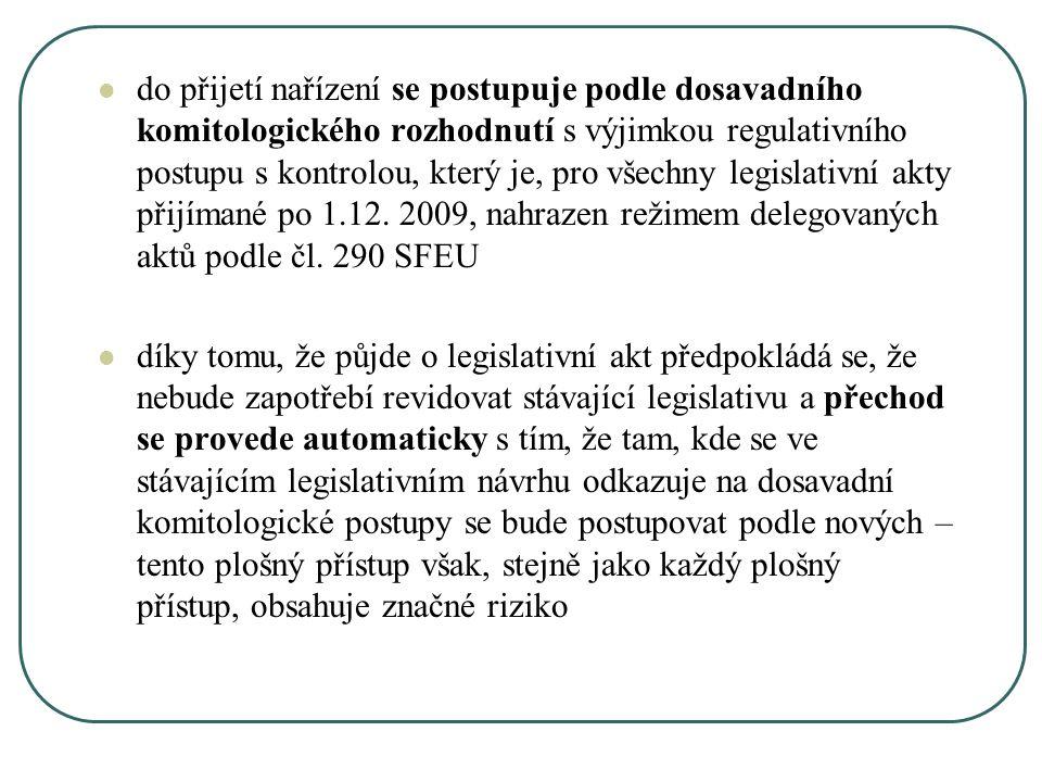 Hlavní změny implementace se týká pouze ČS (expertů v komitologických výborech) – dosavadní zapojení Rady zcela chybí z původních 4 budou komitologické postupy omezeny na 2: a) poradní (přebírá dosavadní poradní postup) b) přezkumný (spojuje dosavadní řídící a regulativní postup)