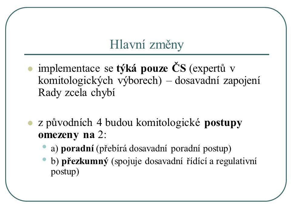"""Volba procedury - principy podle současného komitologického rozhodnutí (mimo PRAC) jsou kritéria pro výběr komitologického postupu nezávazná (""""…should be followed… ) návrh EK směřuje k částečné závaznosti definice použití přezkumného postupu (""""…should apply only… ) definice použití poradního postupu zůstává naproti tomu otevřená (…should apply […] where […] most appropriate…) - tudíž i to, co naplňuje definici použití přezkumného postupu, lze podřadit poradnímu postupu"""