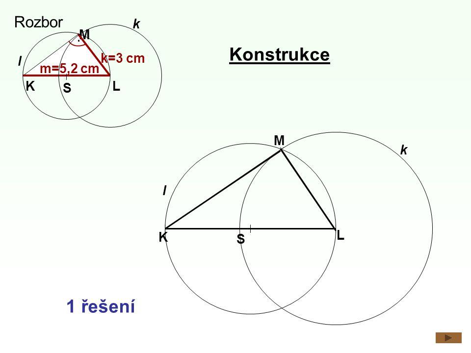 Konstrukce K l L k S M 1 řešení Rozbor K M L S l m=5,2 cm k=3 cm k