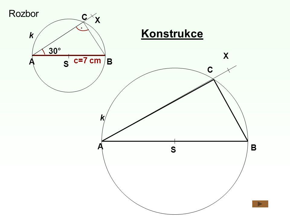 A C B S k c=7 cm X  30° Rozbor Konstrukce A k B S C X