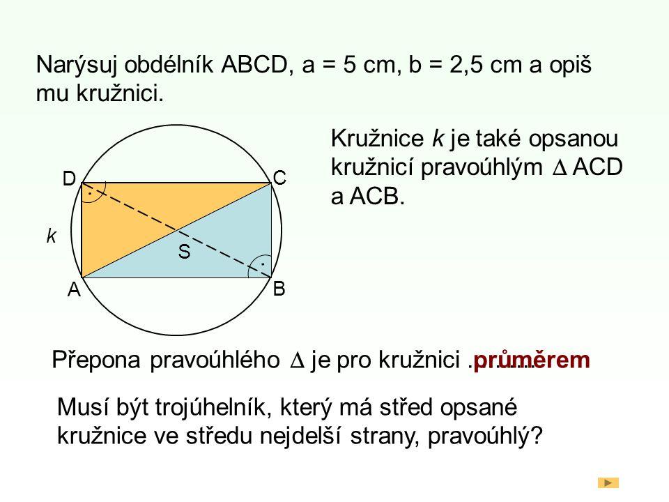 Narýsuj obdélník ABCD, a = 5 cm, b = 2,5 cm a opiš mu kružnici.