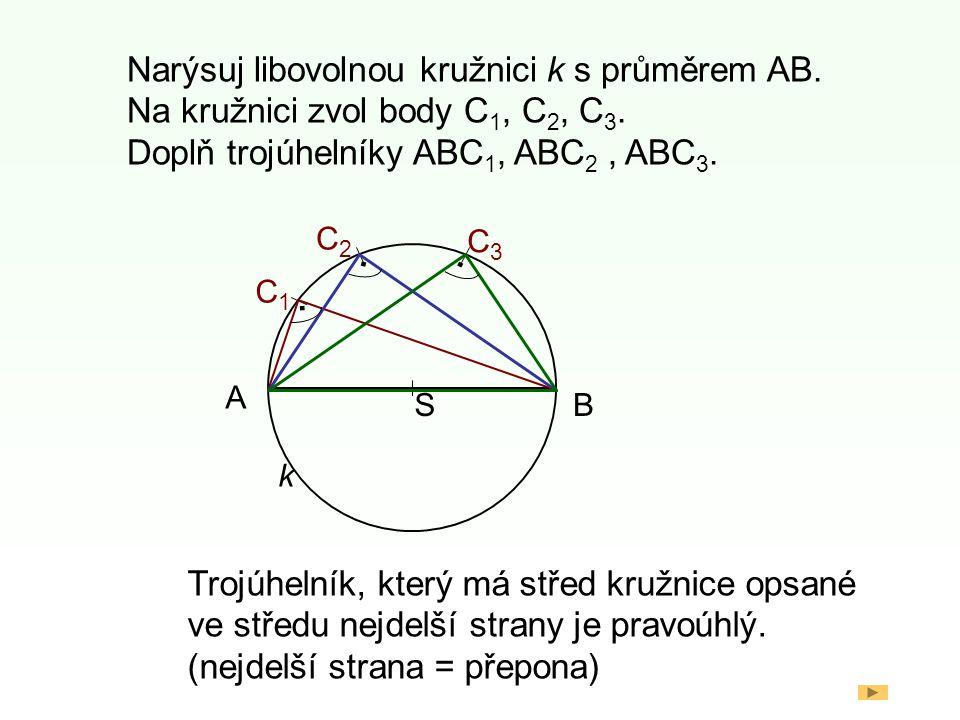 Narýsuj libovolnou kružnici k s průměrem AB.Na kružnici zvol body C 1, C 2, C 3.
