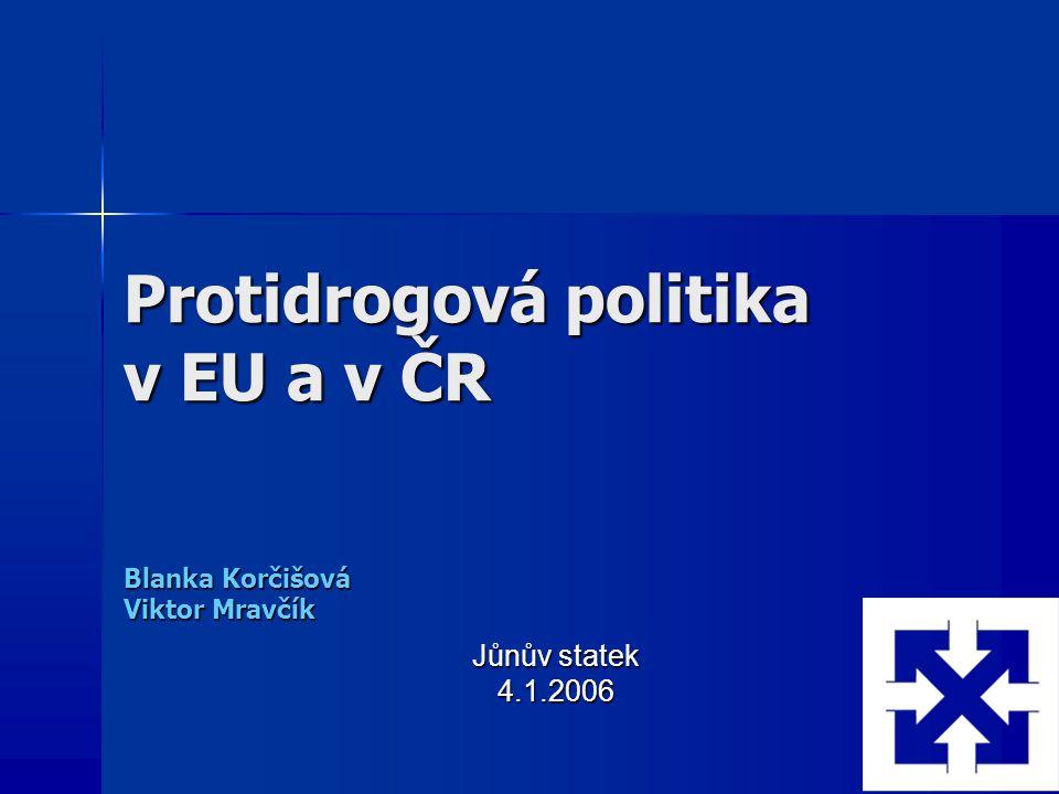Protidrogová politika v EU a v ČR Blanka Korčišová Viktor Mravčík Jůnův statek 4.1.2006
